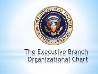 The Executive Branch  Organizational Chart