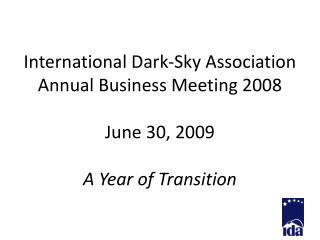 International Dark-Sky Association Annual Business Meeting 2008 June 30, 2009 A Year of Transition
