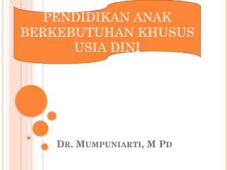 Dr. Mumpuniarti, M Pd