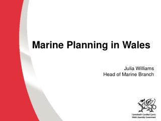 Marine Planning in Wales Julia Williams Head of Marine Branch