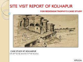 SITE  VISIT REPORT OF KOLHAPUR