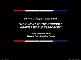 """Gift From the People of Russia to USA """"MONUMENT TO THE STRUGGLE AGAINST WORLD TERRORISM"""""""