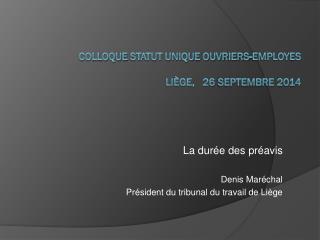 Colloque STATUT UNIQUE OUVRIERS-EMPLOYES Liège, 26 septembre 2014