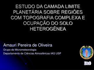 Amauri Pereira de Oliveira Grupo de Micrometeorologia