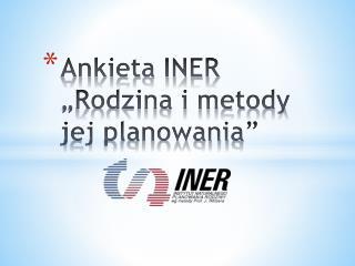 """Ankieta INER """"Rodzina i metody jej planowania"""""""