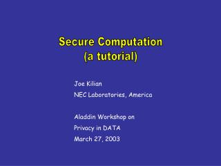 Joe Kilian NEC Laboratories, America  Aladdin Workshop on Privacy in DATA March 27, 2003
