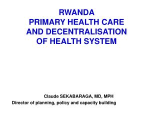 RWANDA  PRIMARY HEALTH CARE AND DECENTRALISATION  OF HEALTH SYSTEM