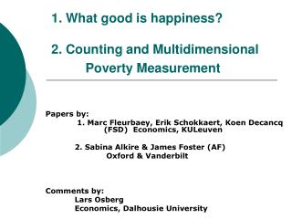 1. What good is happiness? 2. Counting and Multidimensional 		Poverty Measurement