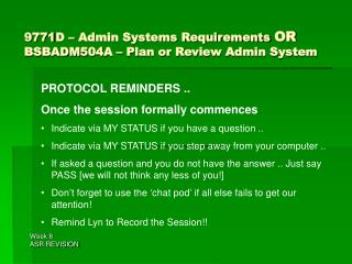 9771D – Admin Systems Requirements  OR BSBADM504A – Plan or Review Admin System