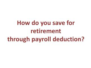 How do you save for retirement through payroll deduction?