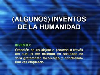 (ALGUNOS) INVENTOS DE LA HUMANIDAD