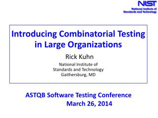 Introducing Combinatorial Testing in Large Organizations Rick Kuhn National Institute of