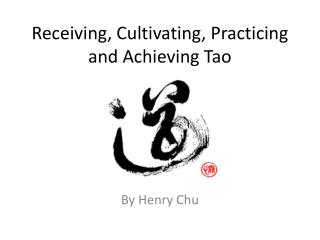 Receiving, Cultivating, Practicing and Achieving Tao