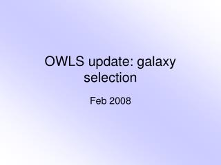 OWLS update: galaxy selection