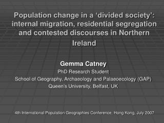 Gemma Catney PhD Research Student School of Geography, Archaeology and Palaeoecology (GAP)