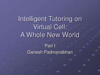 Intelligent Tutoring on Virtual Cell:  A Whole New World