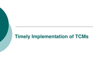Timely Implementation of TCMs
