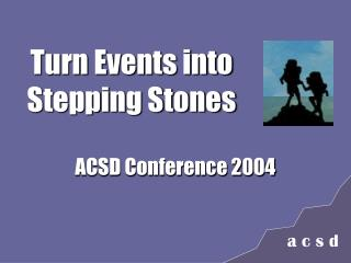 Turn Events into  Stepping Stones