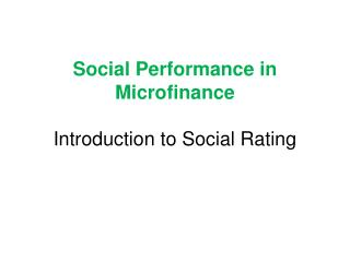 Social Performance in Microfinance Introduction to Social Rating