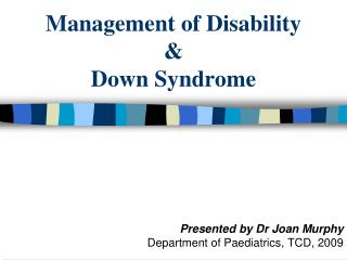 Management of Disability  &  Down Syndrome