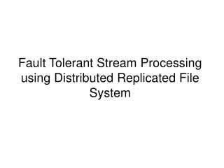 Fault Tolerant Stream Processing using Distributed Replicated File System