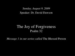 The Joy of Forgiveness Psalm 32 Message 1 in our series called  The Blessed Person