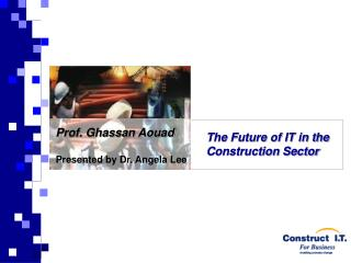 Prof. Ghassan Aouad Presented by Dr. Angela Lee