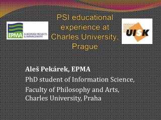 PSI  educational experience at  Charles University,  Prague
