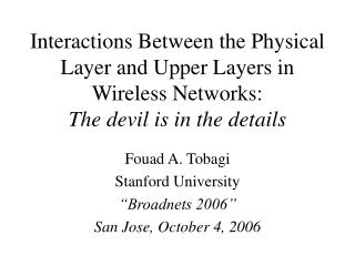 "Fouad A. Tobagi Stanford University ""Broadnets 2006""  San Jose, October 4, 2006"