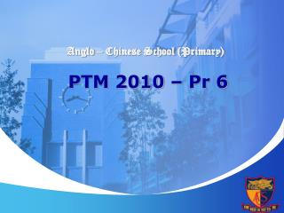 Anglo – Chinese School (Primary) PTM 2010 – Pr 6