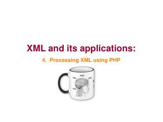 XML and its applications: 4.  Processing XML using PHP