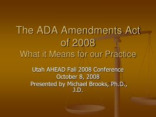 The ADA Amendments Act of 2008  What it Means for our Practice
