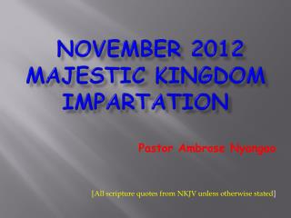 NOVEMBER 2012  MAJESTIC KINGDOM IMPARTATION