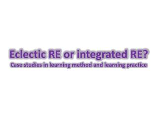 Eclectic RE or integrated RE?  Case  studies in learning method and learning practice