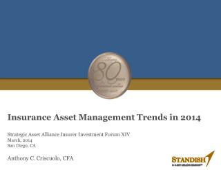 Insurance  Asset  Management Trends in 2014 Strategic Asset Alliance Insurer Investment Forum  XIV