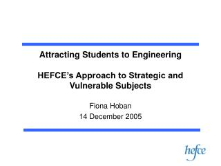 Attracting Students to Engineering HEFCE's Approach to Strategic and Vulnerable Subjects