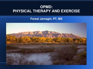 OPMD: PHYSICAL THERAPY AND EXERCISE Forest Jarnagin, PT, MS