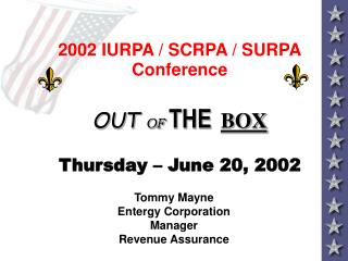 2002 IURPA / SCRPA / SURPA Conference OUT  OF  THE BOX Thursday – June 20, 2002
