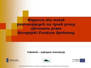 Wsparcie dla matek  powracających na rynek pracy oferowane przez  Europejski Fundusz Społeczny