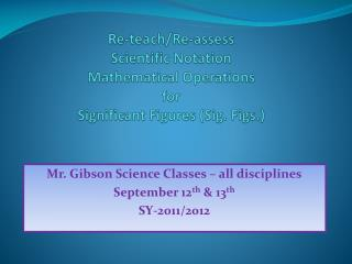 Mr. Gibson Science Classes – all disciplines September 12 th  & 13 th SY-2011/2012