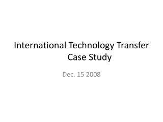 International Technology TransferCase Study