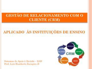 GESTÃO DE RELACIONAMENTO COM O CLIENTE (CRM )