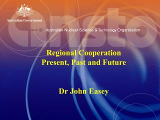 Regional Cooperation  Present, Past and Future Dr John Easey