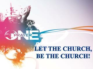 LET THE CHURCH, BE THE CHURCH!