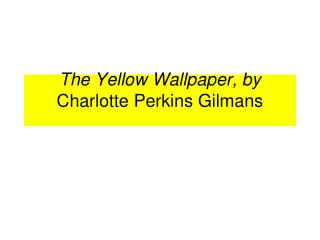 The Yellow Wallpaper, by Charlotte Perkins Gilmans