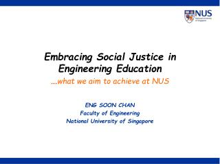 Embracing Social Justice in Engineering Education … what we aim to achieve at NUS