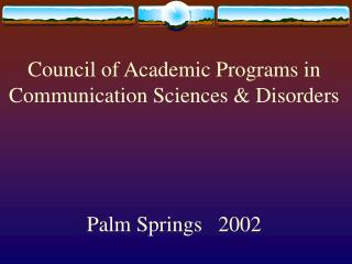 Council of Academic Programs in Communication Sciences & Disorders Palm Springs   2002