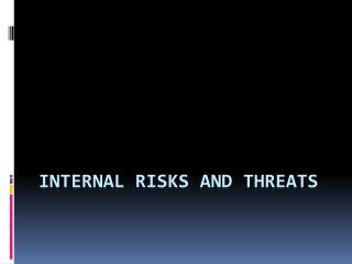 Internal Risk s and threats
