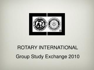 ROTARY INTERNATIONAL Group Study Exchange 2010