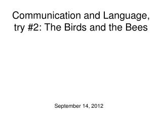 Communication and Language, try #2: The Birds and the Bees